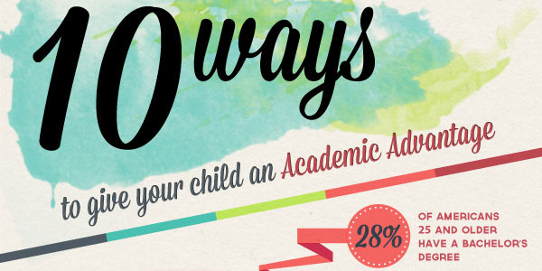 10 Ways To Give Your Child An Academic Advantage Infographic